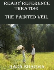 Ready Reference Treatise: The Painted Veil ebook by Raja Sharma