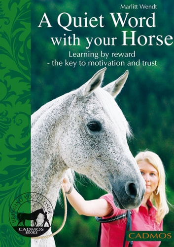A quiet word with your horse - Learning by reward - the key to motivation and trust ebook by Marlitt Wendt