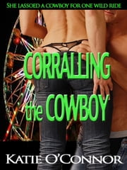 Corralling the Cowboy ebook by Katie O'Connor