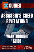 Assassin's Creed Revelations - Walkthrough guide ebook by The Cheat Mistress