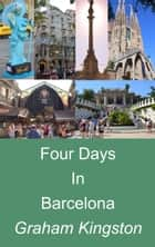Four Days in Barcelona ebook by Graham Kingston