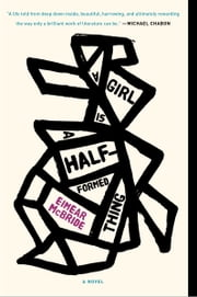 A Girl Is a Half-formed Thing - A Novel ebook by Eimear McBride