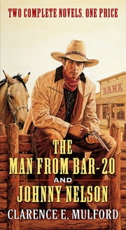The Man From Bar-20 and Johnny Nelson ebook by Clarence E. Mulford