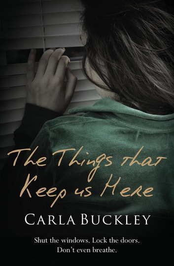 The Things That Keep Us Here - HOW DO YOU PROTECT YOUR FAMILY DURING A NATIONWIDE PANDEMIC? ebook by Carla Buckley