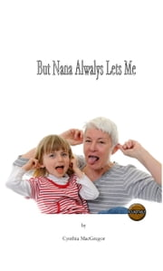But Nana Always Lets Me ebook by Cynthia MacGregor