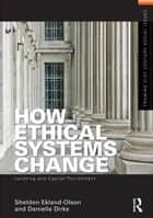 How Ethical Systems Change: Lynching and Capital Punishment ebook by Sheldon Ekland-Olson,Danielle Dirks