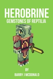 Herobrine: Gemstones Of Reptilia ebook by Barry J McDonald