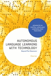 Autonomous Language Learning with Technology - Beyond The Classroom ebook by Dr Chun Lai