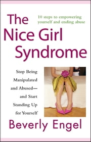The Nice Girl Syndrome - Stop Being Manipulated and Abused -- and Start Standing Up for Yourself ebook by Beverly Engel