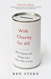 With Charity for All - Why Charities Are Failing and a Better Way to Give ebook by Ken Stern