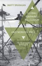 Global Warming, Militarism and Nonviolence ebook by M. Branagan