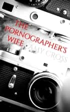 The Pornographer's Wife ebook by Amy Cross