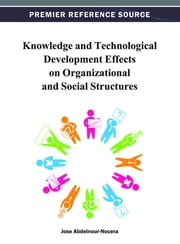 Knowledge and Technological Development Effects on Organizational and Social Structures ebook by José Abdelnour-Nocera