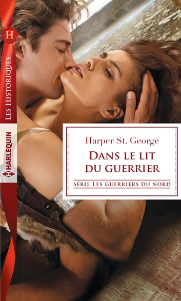 Dans le lit du guerrier eBook by Harper St. George