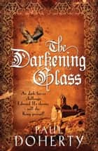 The Darkening Glass (Mathilde of Westminster Trilogy, Book 3) - Murder, mystery and mayhem in the court of Edward II ebook by Paul Doherty