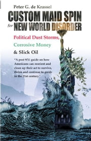 Custom Maid Spin for New World Disorder - Political Dust Storms, Corrosive Money and Slick Oil ebook by Peter G. de Krassel
