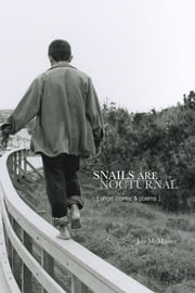 Snails Are Nocturnal - Short Stories & Poems ebook by Jon McMaster