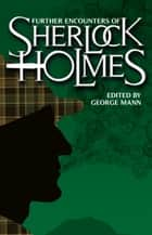 Further Encounters of Sherlock Holmes ebook by George Mann