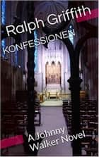 Konfessionen - A Johnny Walker Novel ebook by Ralph Griffith