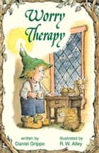 Worry Therapy ebook by Daniel Grippo, R. W. Alley