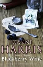 Blackberry Wine ebook by Joanne Harris