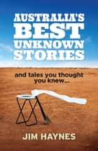 Australia's Best Unknown Stories ebook by Jim Haynes