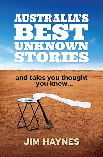 Australia's Best Unknown Stories - and tales you thought you knew... ebook by Jim Haynes