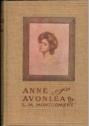 Anne of Avonlea - Anne Shirley Series #2 ebook by Lucy Maud Montgomery,Lucy Maud Montgomery