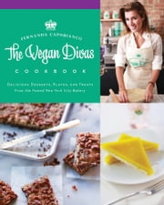 Vegan Divas Cookbook - Delicious Desserts, Plates, and Treats from the Famed New York City Bakery ebook by Fernanda Capobianco