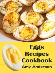 Eggs Recipes Cookbook ebook by Amy Anderson