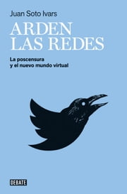 Arden las redes - La postcensura y el nuevo mundo virtual ebook by Juan Soto Ivars