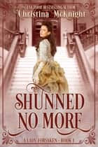 Shunned No More ebook by Christina McKnight