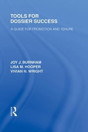 Tools for Dossier Success - A Guide for Promotion and Tenure ebook by Lisa M. Hooper,Vivian H. Wright,Joy J. Burnham