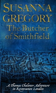 The Butcher Of Smithfield - Chaloner's Third Exploit in Restoration London ebook by Susanna Gregory