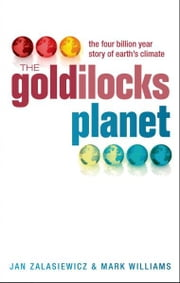 The Goldilocks Planet - The 4 billion year story of Earth's climate ebook by Jan Zalasiewicz,Mark Williams