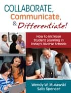Collaborate, Communicate, and Differentiate! ebook by Wendy W. (Weichel) Murawski,Sally A. Spencer