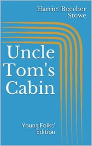 Uncle Tom's Cabin. Young Folks' Edition ebook by Harriet Beecher Stowe,Harriet Beecher STOWE