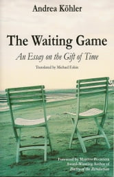 The Waiting Game: An Essay on the Gift of Time ebook by Andrea Köhler