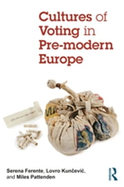 Cultures of Voting in Pre-modern Europe ebook by Serena Ferente, Miles Pattenden, Lovro Kunčević