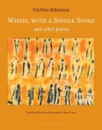 Wheel With a Single Spoke - and Other Poems ebook by Nichita Stanescu