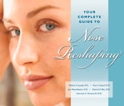 Your Complete Guide to Nose Reshaping ebook by William Truswell,Paul Nassif,Jon Mendelson,David Ellis,Harrison Putman