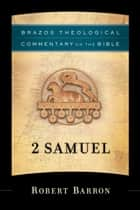 2 Samuel (Brazos Theological Commentary on the Bible) ebook by Robert Barron, R. Reno