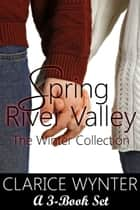 Spring River Valley: The Winter Collection (Boxed Set) ebook by Clarice Wynter