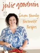 Seven Family Favourite Recipes ebook by Julie Goodwin