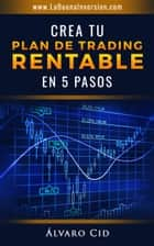 Crea tu Plan de Trading Rentable en 5 Pasos ebook by Álvaro Cid