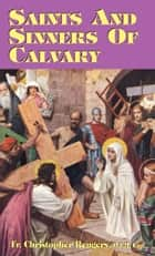 Saints and Sinners of Calvary ebook by Christopher Rev. Fr. Rengers, O.F.M.Cap.