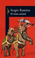 El reino animal ebook by Sergio Ramírez