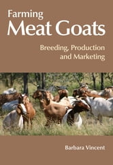 Farming Meat Goats - Breeding, Production and Marketing ebook by