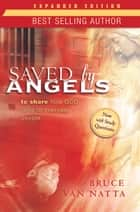 Saved by Angels Expanded Edition - To Share How God Talks to Everyday People ebook by Bruce Van Natta