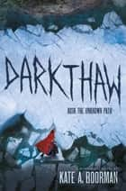 Darkthaw - A Winterkill Novel ebook by Kate A. Boorman